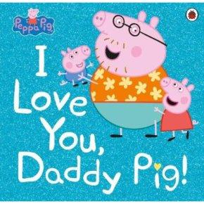 Peppa Pig I Love You Daddy Pig
