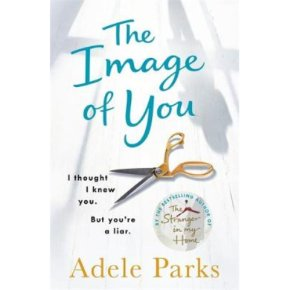 The Image of You: I Thought I knew You Adele Parks